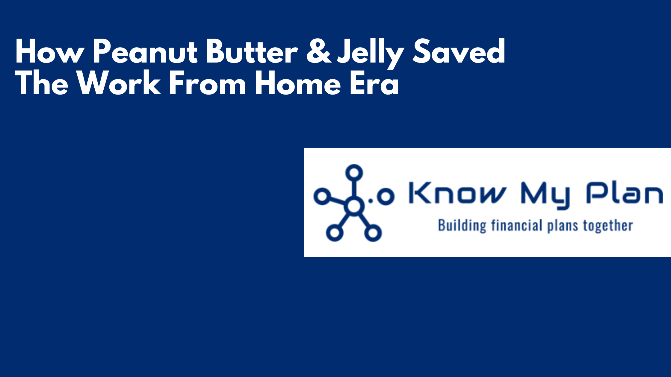 How Peanut Butter and Jelly Saved The Work From Home Era